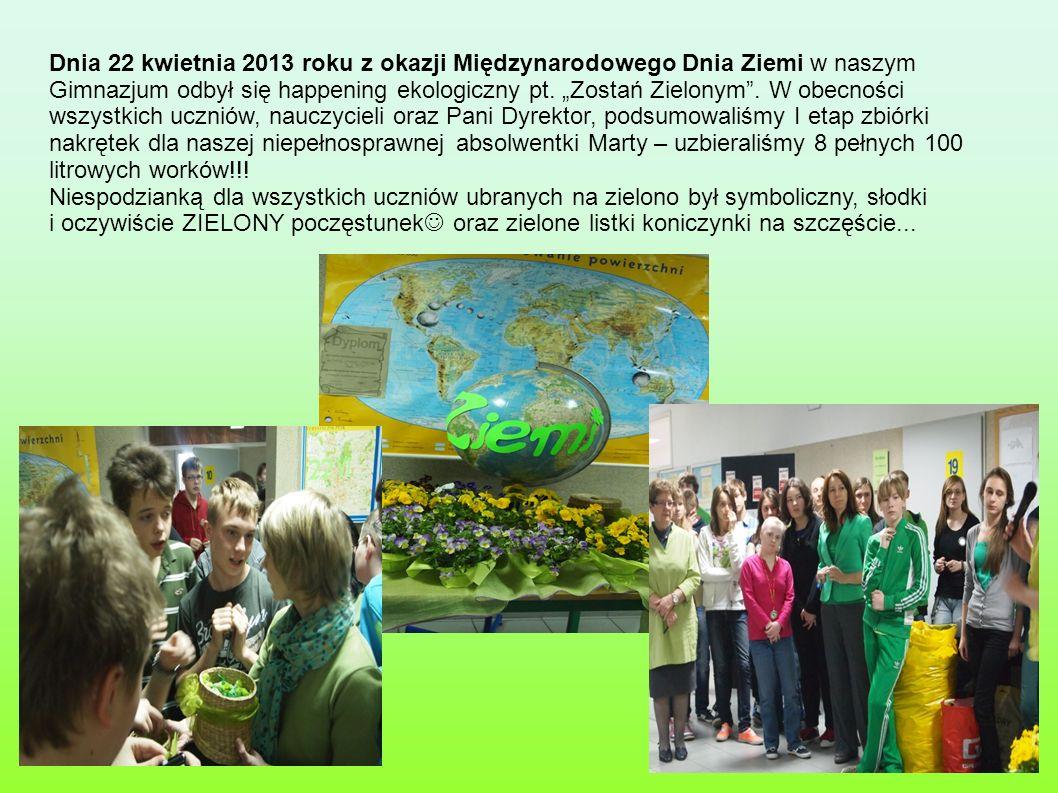 Dnia 22 kwietnia 2013 roku z okazji Międzynarodowego Dnia Ziemi w naszym Gimnazjum odbył się happening ekologiczny pt. Zostań Zielonym. W obecności ws