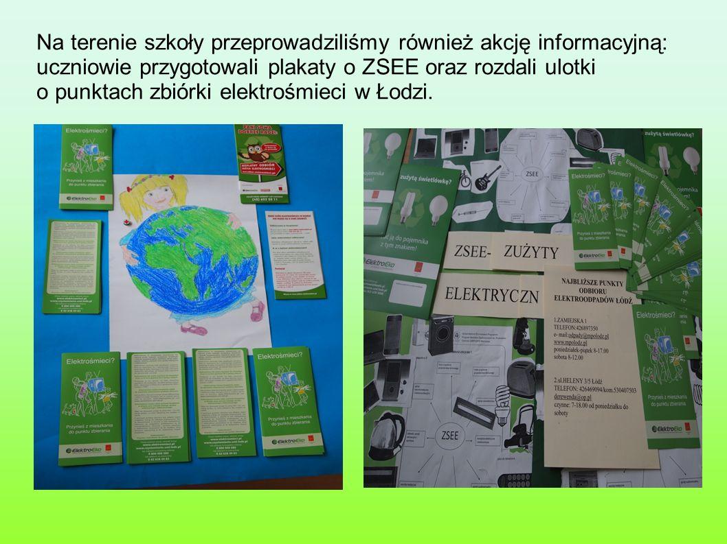 Na terenie szkoły przeprowadziliśmy również akcję informacyjną: uczniowie przygotowali plakaty o ZSEE oraz rozdali ulotki o punktach zbiórki elektrośm