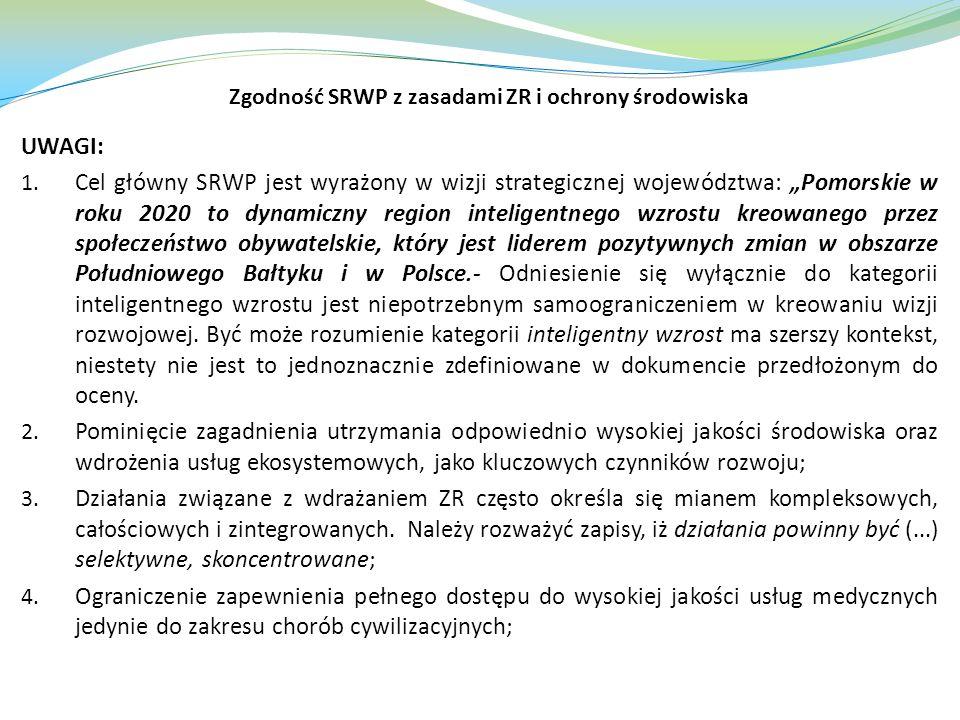 Zgodność SRWP z zasadami ZR i ochrony środowiska UWAGI: 1. Cel główny SRWP jest wyrażony w wizji strategicznej województwa: Pomorskie w roku 2020 to d