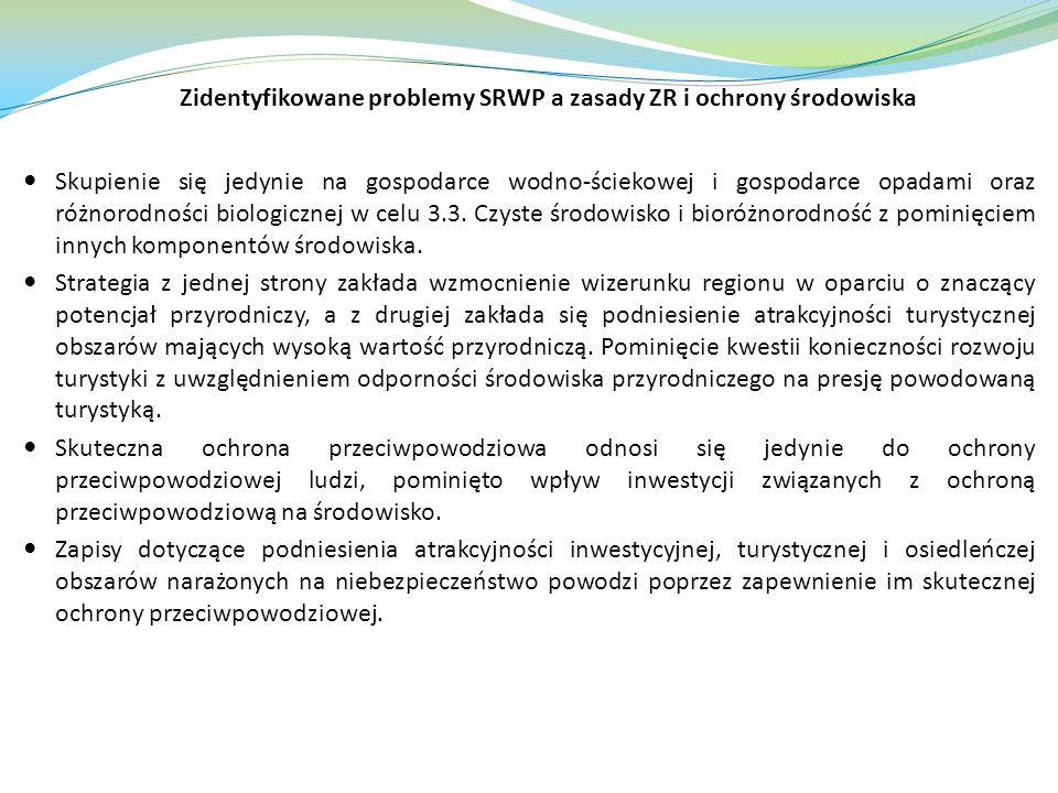 Zidentyfikowane problemy SRWP a zasady ZR i ochrony środowiska Skupienie się jedynie na gospodarce wodno-ściekowej i gospodarce opadami oraz różnorodności biologicznej w celu 3.3.