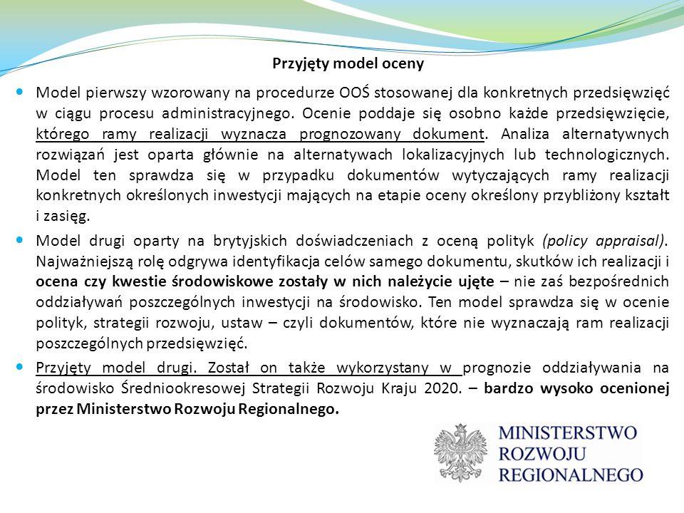 Przyjęty model oceny Model pierwszy wzorowany na procedurze OOŚ stosowanej dla konkretnych przedsięwzięć w ciągu procesu administracyjnego. Ocenie pod
