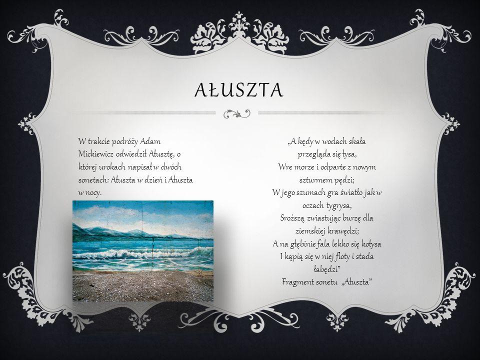 AŁUSZTA W trakcie podróży Adam Mickiewicz odwiedził Ałusztę, o której urokach napisał w dwóch sonetach: Ałuszta w dzień i Ałuszta w nocy.