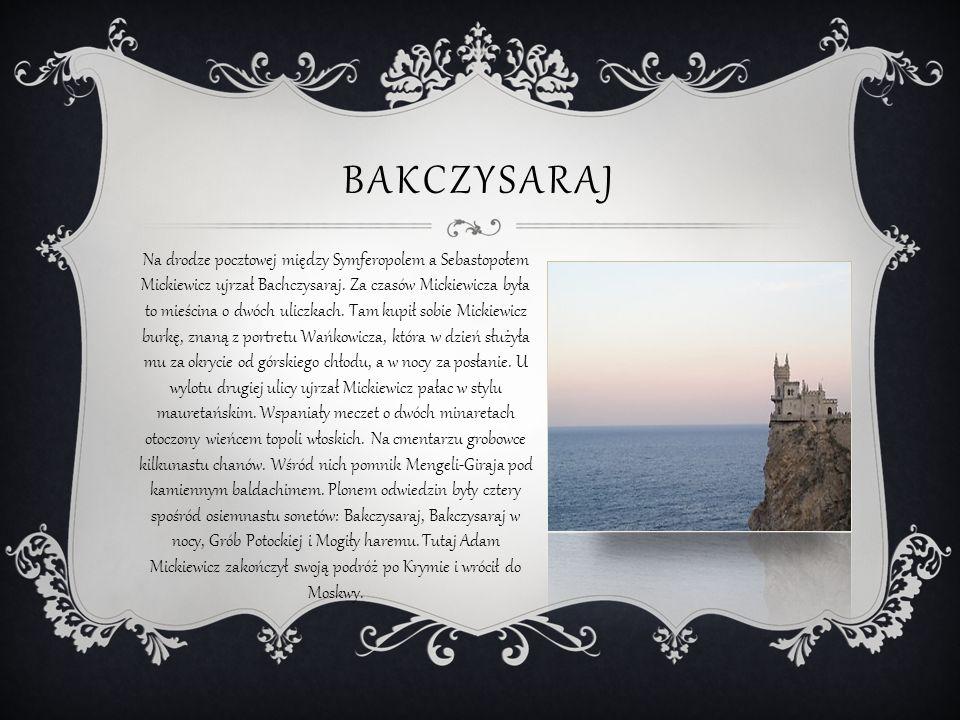 PO OPUSZCZENIU GUSTAWA Z posiadłości Gustawa Olizara Adam Mickiewicz wyruszył przez górę Kikineis, następnie szosą ciągnącą się przez 20 kilometrów nad przepaścią, przytuloną do poszarpanych zboczy Gór Taurydzkich, aż dotarł przed wielką murowaną bramę bajdarską.