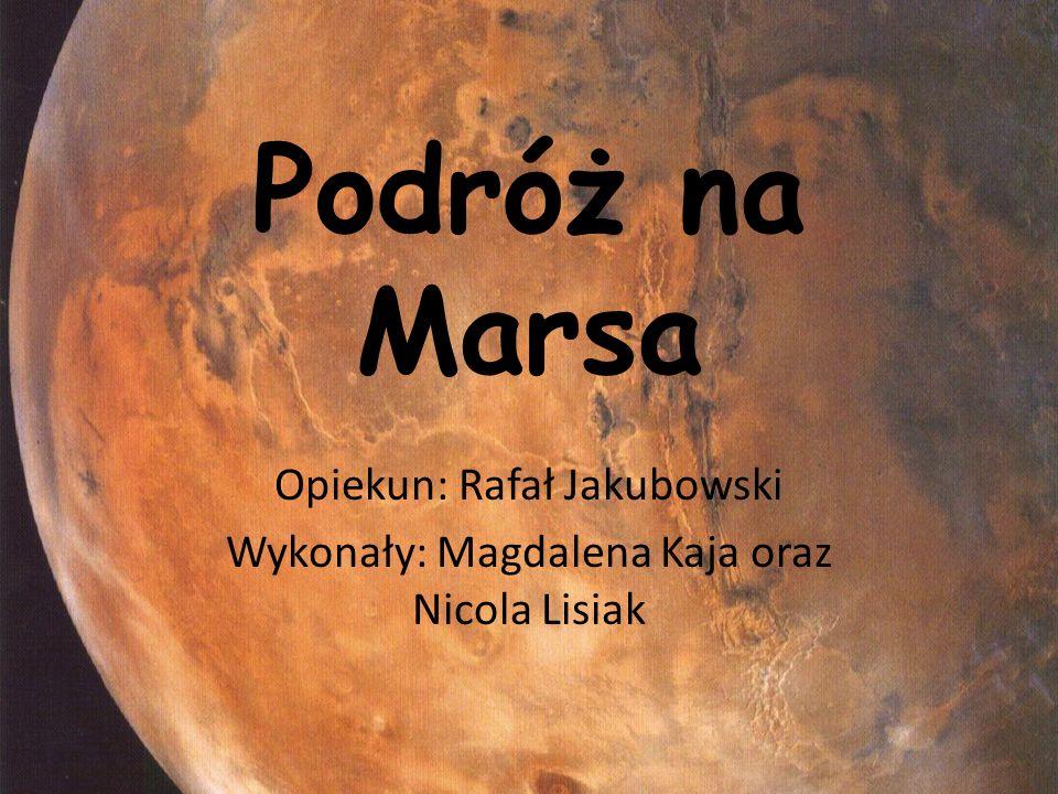 Podróż na Marsa Opiekun: Rafał Jakubowski Wykonały: Magdalena Kaja oraz Nicola Lisiak