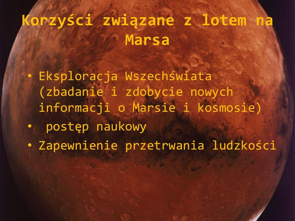 Korzyści związane z lotem na Marsa Eksploracja Wszechświata (zbadanie i zdobycie nowych informacji o Marsie i kosmosie) postęp naukowy Zapewnienie prz