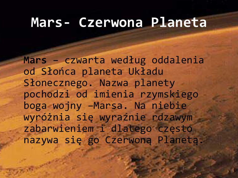 Mars- Czerwona Planeta Mars – czwarta według oddalenia od Słońca planeta Układu Słonecznego. Nazwa planety pochodzi od imienia rzymskiego boga wojny –