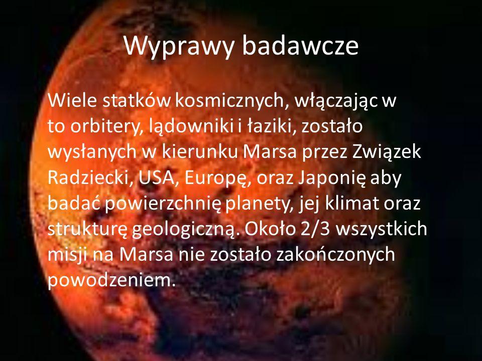 Wyprawy badawcze Wiele statków kosmicznych, włączając w to orbitery, lądowniki i łaziki, zostało wysłanych w kierunku Marsa przez Związek Radziecki, U