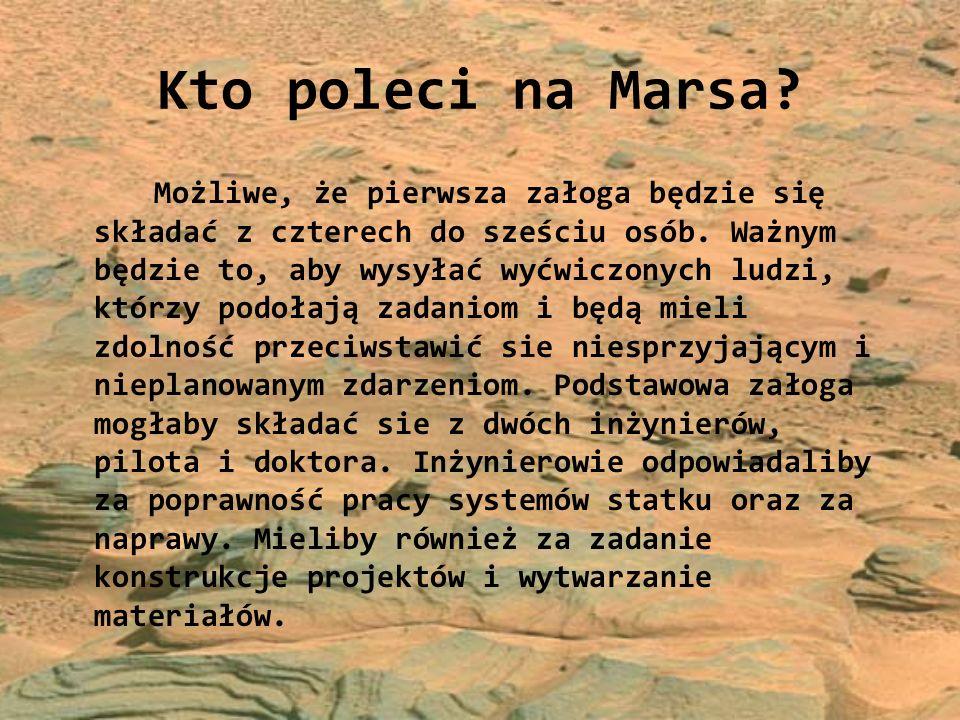 Kto poleci na Marsa? Możliwe, że pierwsza załoga będzie się składać z czterech do sześciu osób. Ważnym będzie to, aby wysyłać wyćwiczonych ludzi, któr