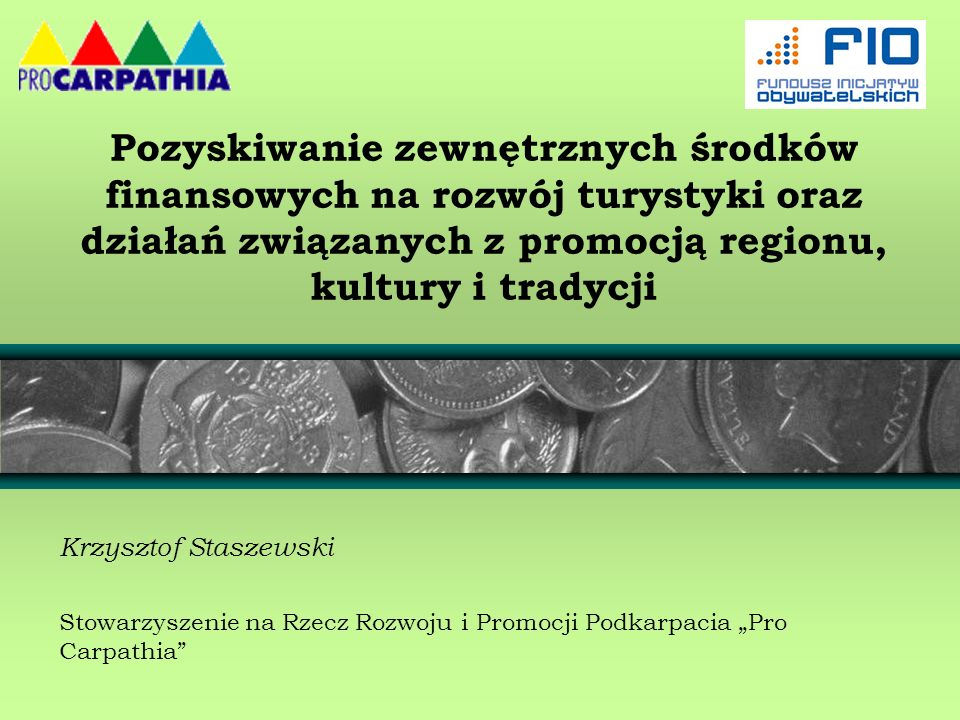 Pozyskiwanie zewnętrznych środków finansowych na rozwój turystyki oraz działań związanych z promocją regionu, kultury i tradycji Krzysztof Staszewski