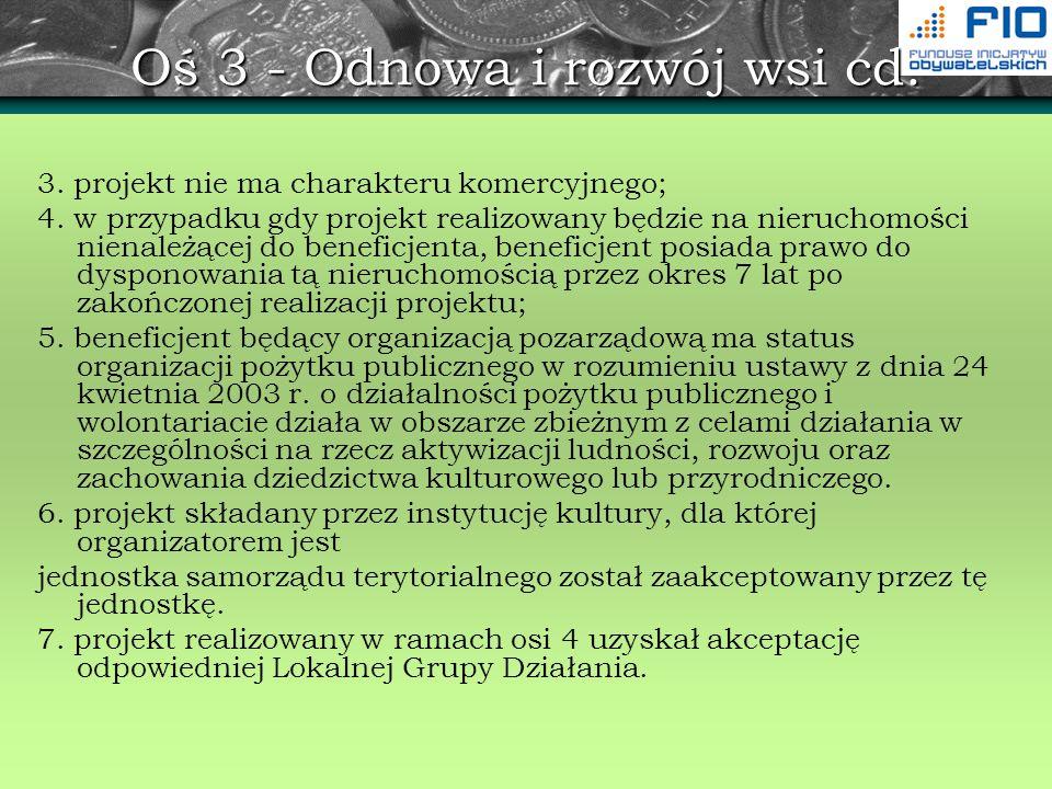 Oś 3 - Odnowa i rozwój wsi cd. 3. projekt nie ma charakteru komercyjnego; 4. w przypadku gdy projekt realizowany będzie na nieruchomości nienależącej