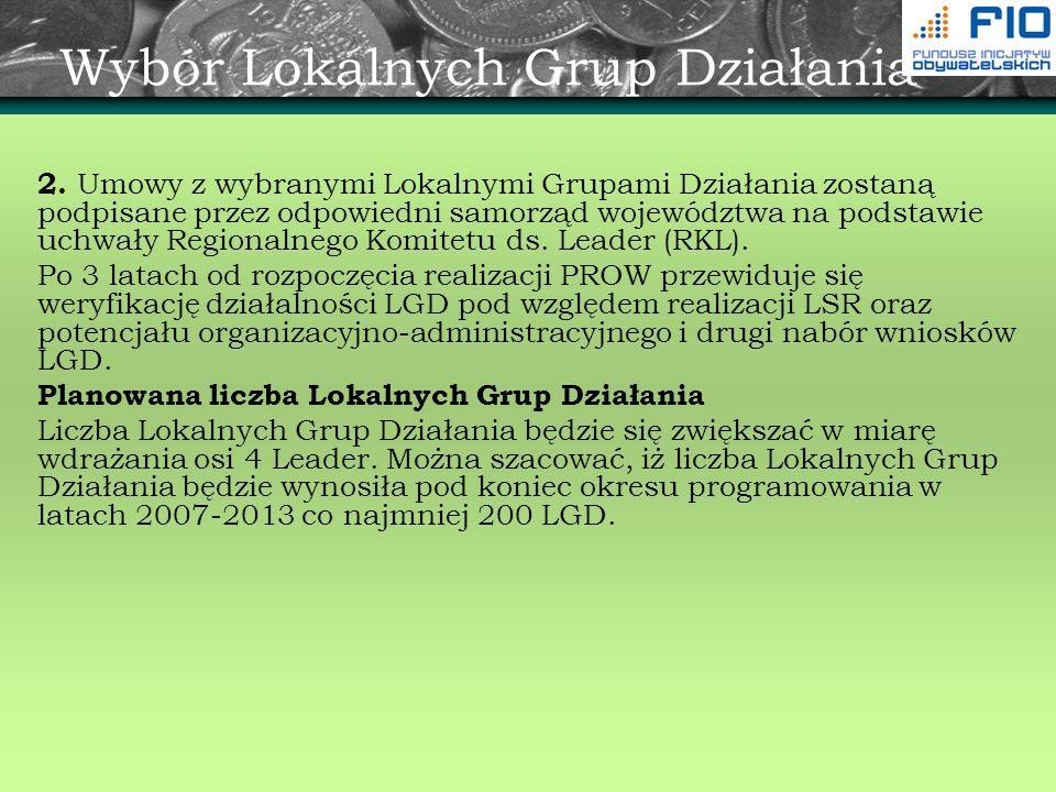 Wybór Lokalnych Grup Działania 2. Umowy z wybranymi Lokalnymi Grupami Działania zostaną podpisane przez odpowiedni samorząd województwa na podstawie u