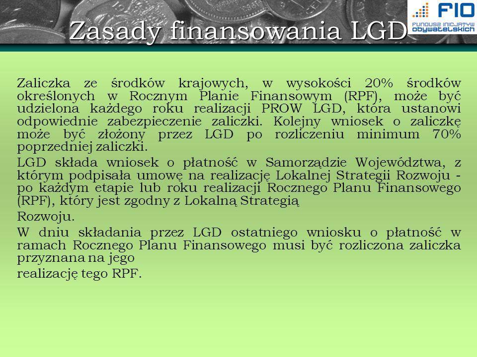 Zasady finansowania LGD Zaliczka ze środków krajowych, w wysokości 20% środków określonych w Rocznym Planie Finansowym (RPF), może być udzielona każde