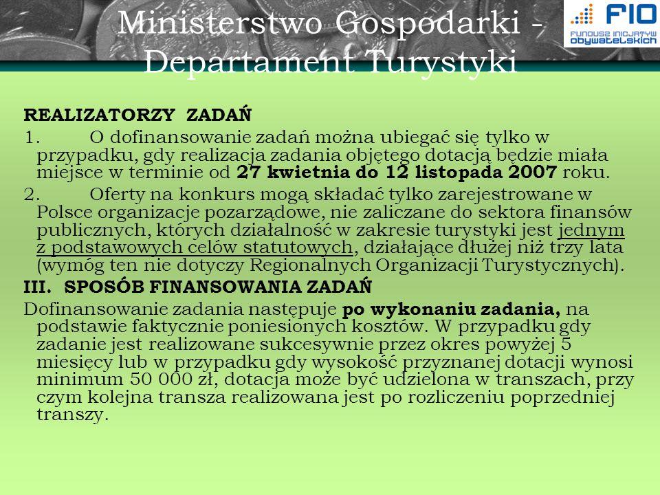 Ministerstwo Gospodarki - Departament Turystyki REALIZATORZY ZADAŃ 1.O dofinansowanie zadań można ubiegać się tylko w przypadku, gdy realizacja zadani