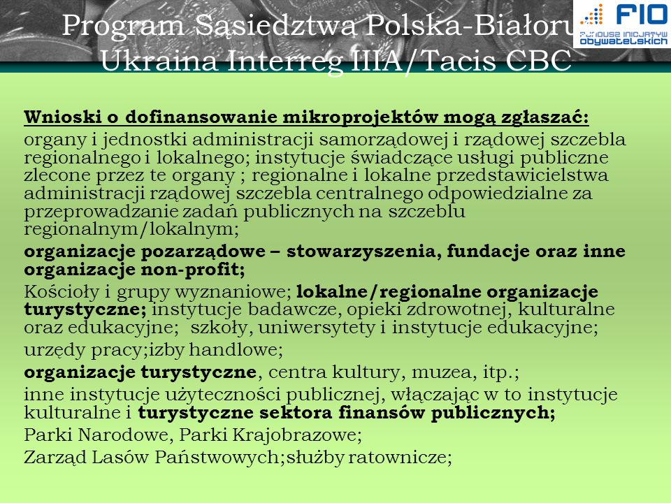 Program Sąsiedztwa Polska-Białoruś- Ukraina Interreg IIIA/Tacis CBC Wnioski o dofinansowanie mikroprojektów mogą zgłaszać: organy i jednostki administ