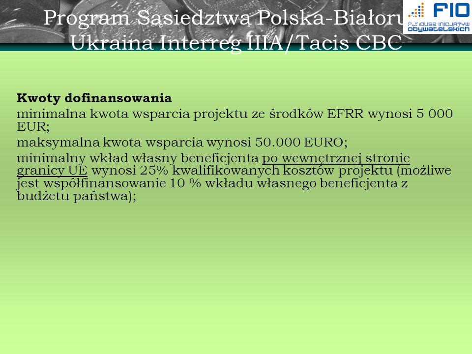 Program Sąsiedztwa Polska-Białoruś- Ukraina Interreg IIIA/Tacis CBC Kwoty dofinansowania minimalna kwota wsparcia projektu ze środków EFRR wynosi 5 00