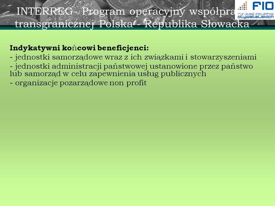 INTERREG- Program operacyjny współpracy transgranicznej Polska - Republika Słowacka Indykatywni ko ń cowi beneficjenci: - jednostki samorządowe wraz z