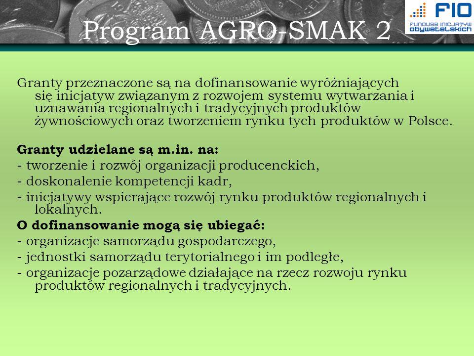 Program AGRO-SMAK 2 Granty przeznaczone są na dofinansowanie wyróżniających się inicjatyw związanym z rozwojem systemu wytwarzania i uznawania regiona
