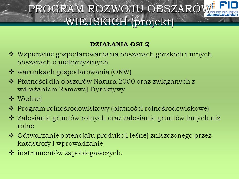 PROGRAM ROZWOJU OBSZARÓW WIEJSKICH (projekt) DZIAŁANIA OSI 3 Różnicowanie w kierunku działalności nierolniczej Podstawowe usługi dla gospodarki i ludności wiejskiej Odnowa i rozwój wsi.