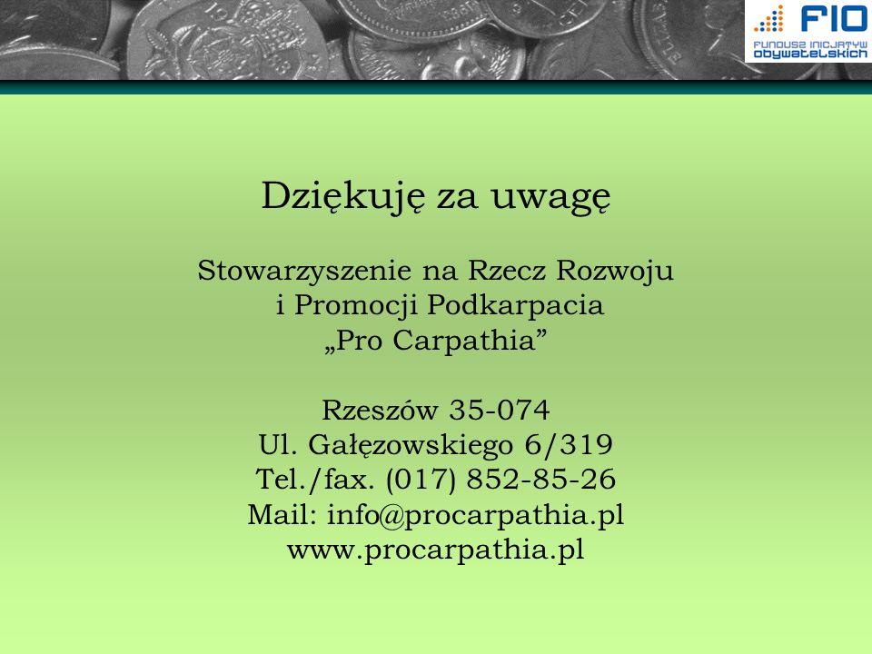 Dziękuję za uwagę Stowarzyszenie na Rzecz Rozwoju i Promocji Podkarpacia Pro Carpathia Rzeszów 35-074 Ul. Gałęzowskiego 6/319 Tel./fax. (017) 852-85-2