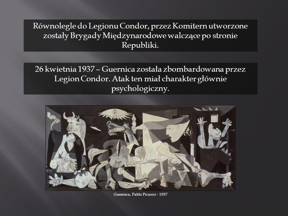 Równolegle do Legionu Condor, przez Komitern utworzone zostały Brygady Międzynarodowe walczące po stronie Republiki. 26 kwietnia 1937 – Guernica zosta