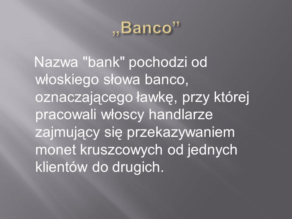Bank jest to osoba prawna wykonująca działalność gospodarczą, polegającą na przyjmowaniu depozytów, udzielaniu kredytów, wydawaniu instrumentów pienią