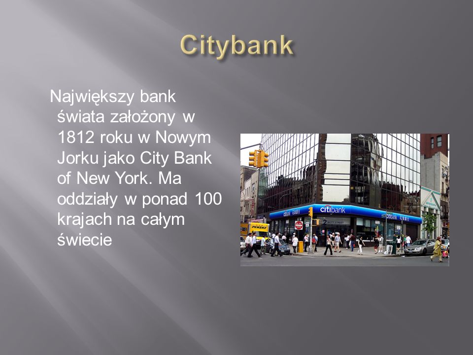 Największy bank świata założony w 1812 roku w Nowym Jorku jako City Bank of New York.