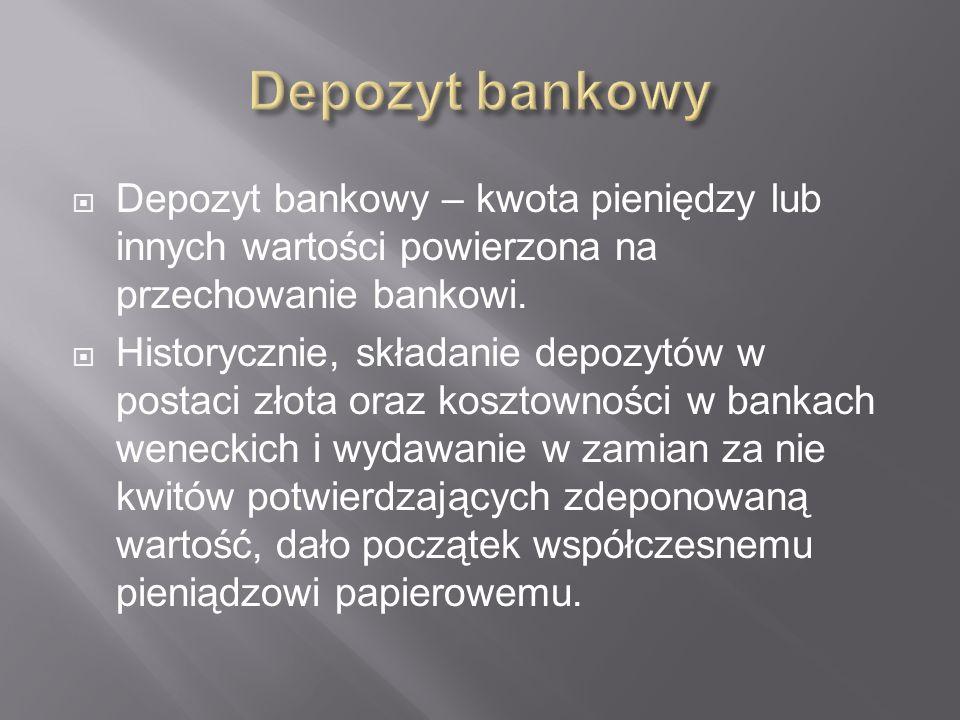 Depozyt bankowy – kwota pieniędzy lub innych wartości powierzona na przechowanie bankowi.