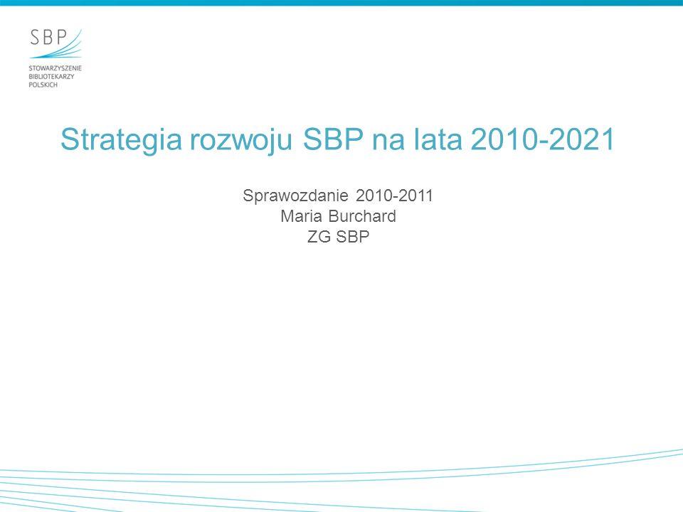 Strategia rozwoju SBP na lata 2010-2021 Sprawozdanie 2010-2011 Maria Burchard ZG SBP
