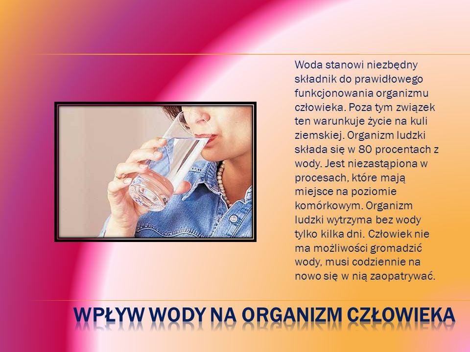 Woda stanowi niezbędny składnik do prawidłowego funkcjonowania organizmu człowieka.