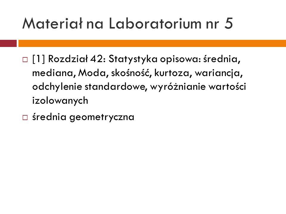 Materiał na Laboratorium nr 6 [1] Rozdział 42: percentyle i kwartyle, procent.pozycja, druga największa i druga najmniejsza liczba w zbiorze, pozycja, pozycja średnia, średnia obcięta [1] Rozdział [52]: statystyki dotyczące dwóch zmiennych.
