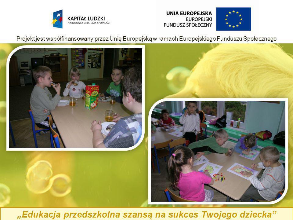 Edukacja przedszkolna szansą na sukces Twojego dziecka Projekt jest współfinansowany przez Unię Europejską w ramach Europejskiego Funduszu Społecznego