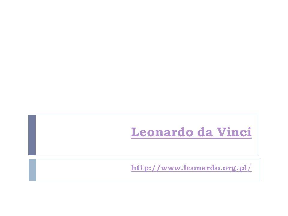Leonardo da Vinci http://www.leonardo.org.pl /