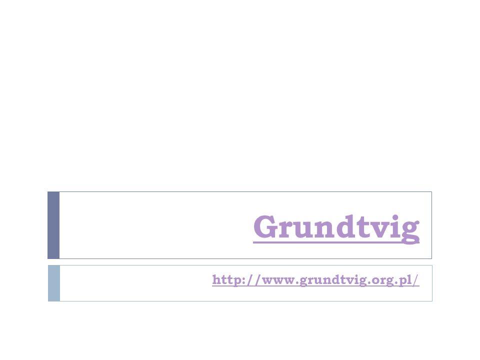 Grundtvig http://www.grundtvig.org.pl /