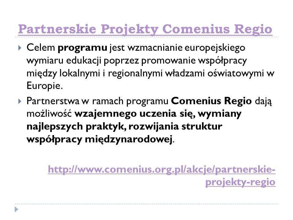 Partnerskie Projekty Comenius Regio Celem programu jest wzmacnianie europejskiego wymiaru edukacji poprzez promowanie współpracy między lokalnymi i re