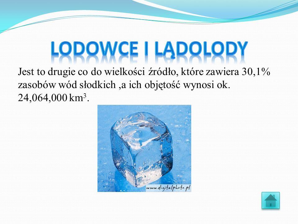 Jest to drugie co do wielkości źródło, które zawiera 30,1% zasobów wód słodkich,a ich objętość wynosi ok. 24,064,000 km 3.