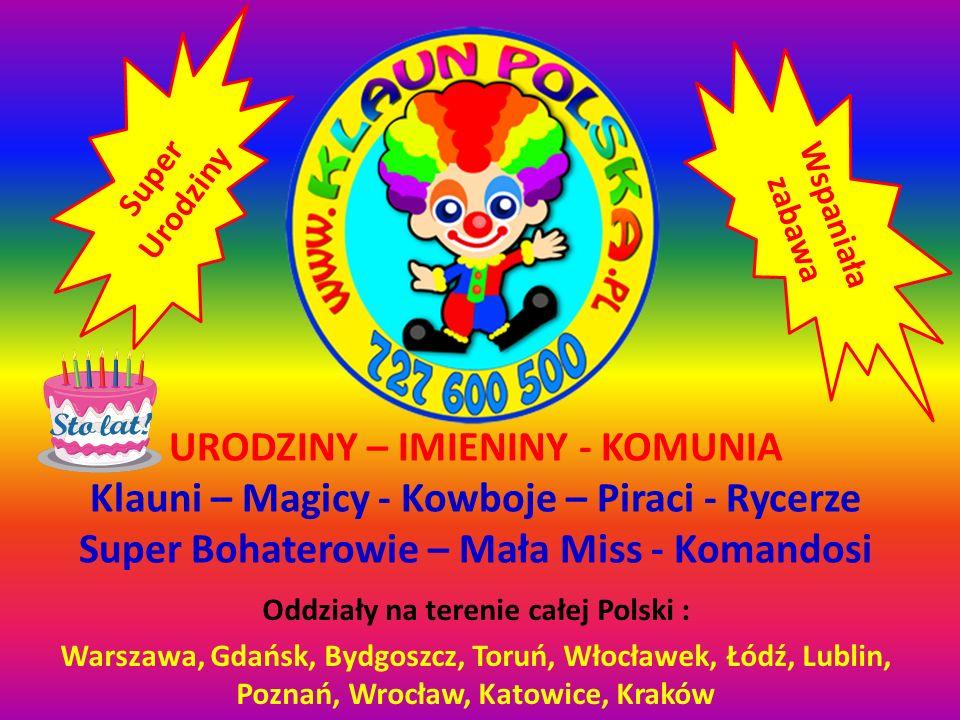 URODZINY – IMIENINY - KOMUNIA Klauni – Magicy - Kowboje – Piraci - Rycerze Super Bohaterowie – Mała Miss - Komandosi Oddziały na terenie całej Polski
