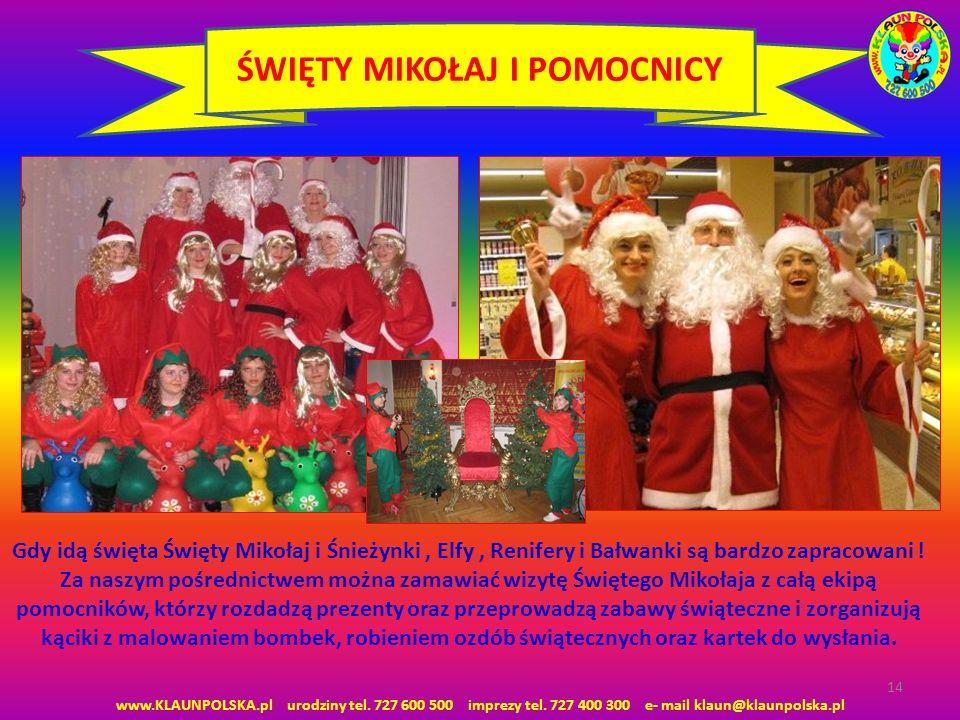 www.KLAUNPOLSKA.pl urodziny tel. 727 600 500 imprezy tel. 727 400 300 e- mail klaun@klaunpolska.pl 14 ŚWIĘTY MIKOŁAJ I POMOCNICY Gdy idą święta Święty