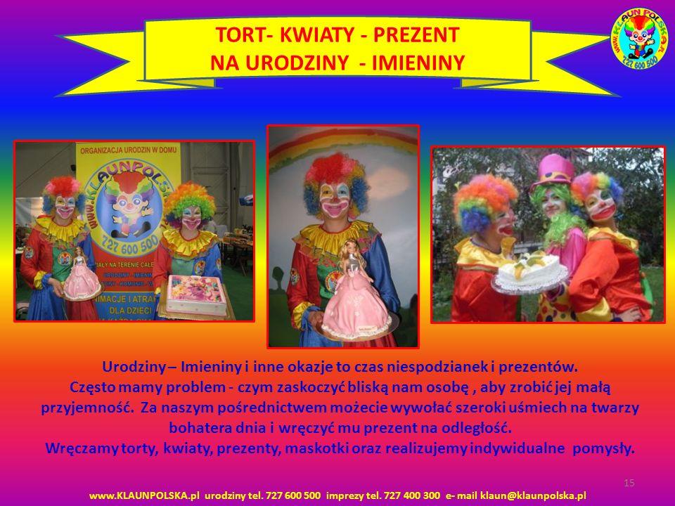 www.KLAUNPOLSKA.pl urodziny tel. 727 600 500 imprezy tel. 727 400 300 e- mail klaun@klaunpolska.pl 15 TORT- KWIATY - PREZENT NA URODZINY - IMIENINY Ur