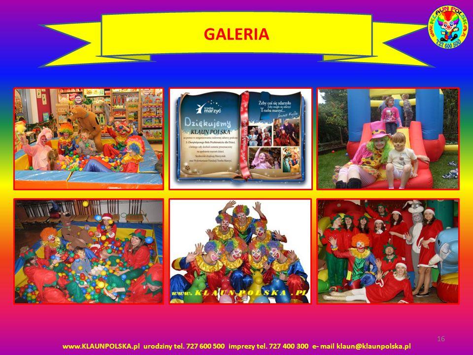 16 www.KLAUNPOLSKA.pl urodziny tel. 727 600 500 imprezy tel. 727 400 300 e- mail klaun@klaunpolska.pl 16 GALERIA