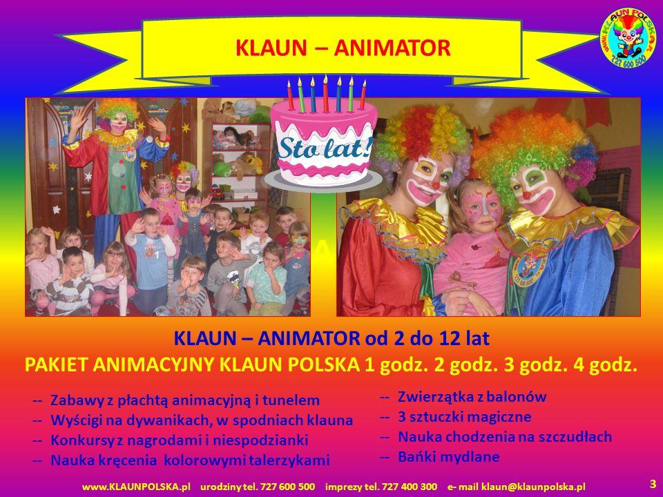 KLAUN - ANIMATOR 3 KLAUN – ANIMATOR -- Zabawy z płachtą animacyjną i tunelem -- Wyścigi na dywanikach, w spodniach klauna -- Konkursy z nagrodami i niespodzianki -- Nauka kręcenia kolorowymi talerzykami -- Zwierzątka z balonów -- 3 sztuczki magiczne -- Nauka chodzenia na szczudłach -- Bańki mydlane KLAUN – ANIMATOR od 2 do 12 lat PAKIET ANIMACYJNY KLAUN POLSKA 1 godz.
