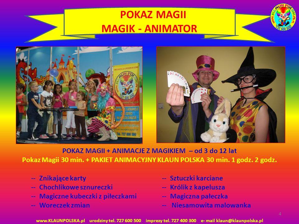 4 POKAZ MAGII + ANIMACJE Z MAGIKIEM – od 3 do 12 lat Pokaz Magii 30 min. + PAKIET ANIMACYJNY KLAUN POLSKA 30 min. 1 godz. 2 godz. -- Znikające karty -