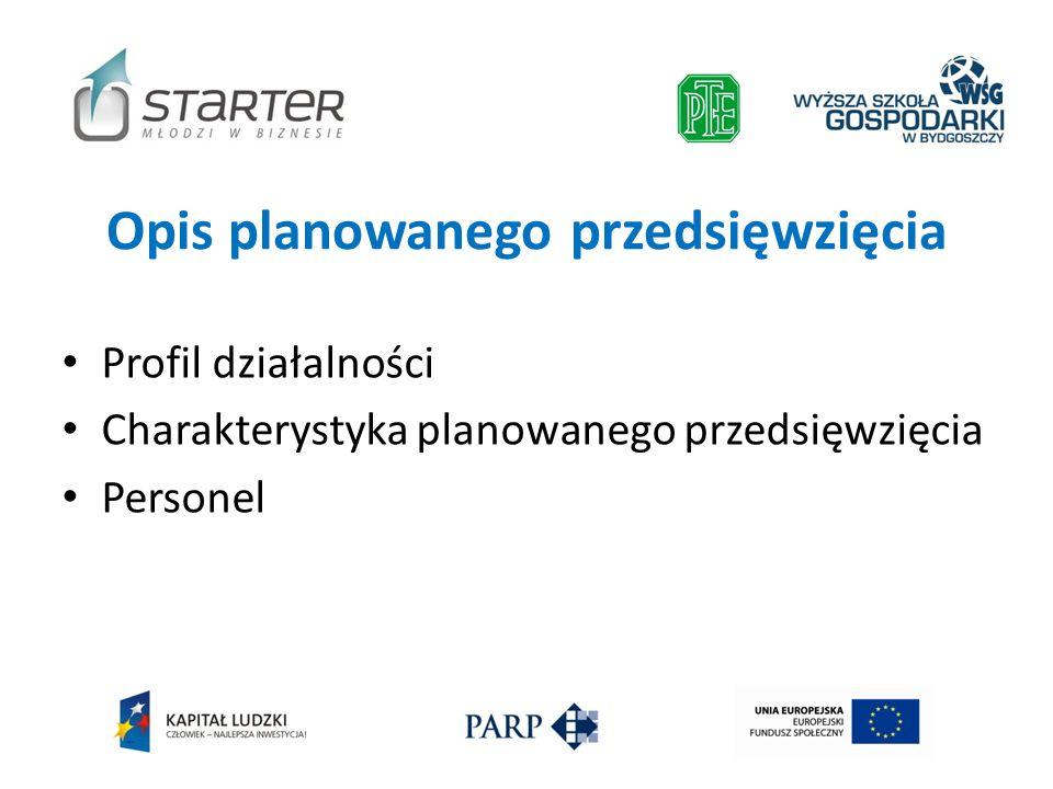 Opis planowanego przedsięwzięcia Profil działalności Charakterystyka planowanego przedsięwzięcia Personel