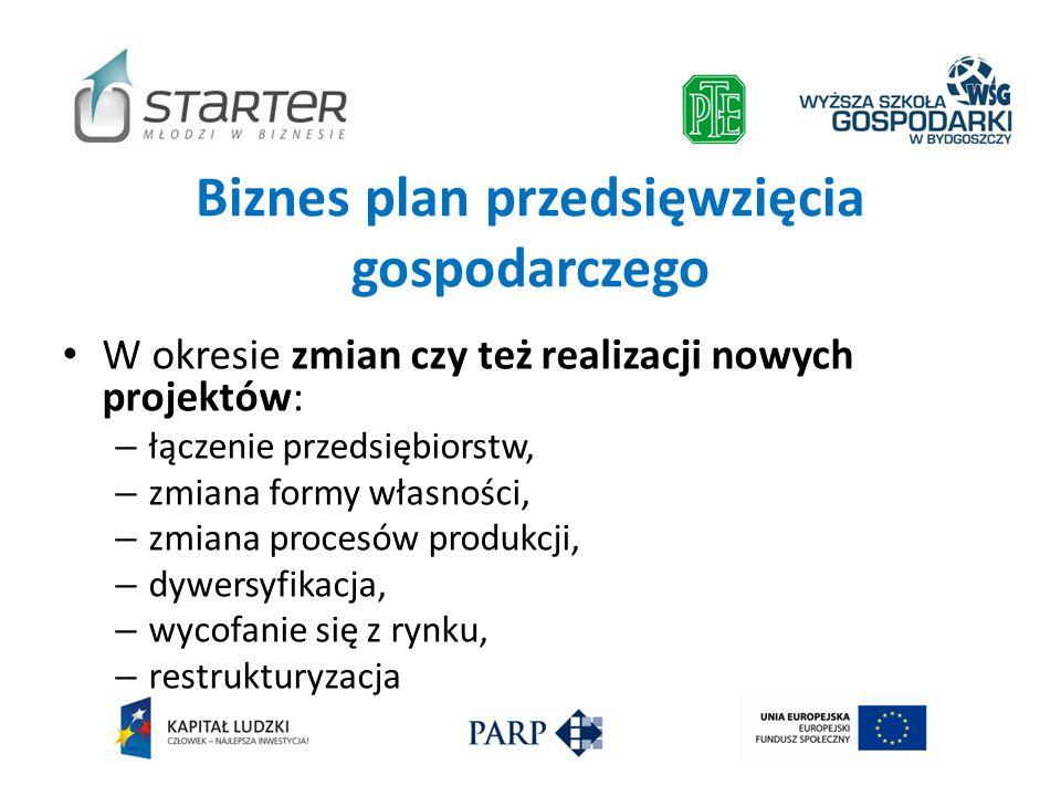 Biznes plan przedsięwzięcia gospodarczego W okresie zmian czy też realizacji nowych projektów: – łączenie przedsiębiorstw, – zmiana formy własności, –