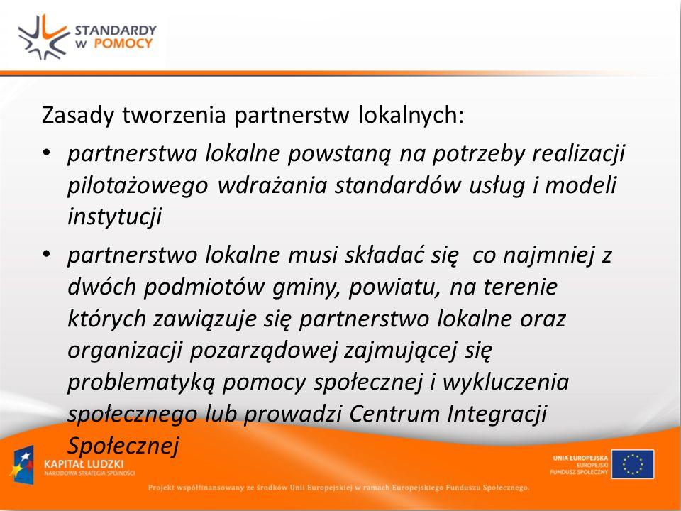 Zasady tworzenia partnerstw lokalnych: partnerstwa lokalne powstaną na potrzeby realizacji pilotażowego wdrażania standardów usług i modeli instytucji
