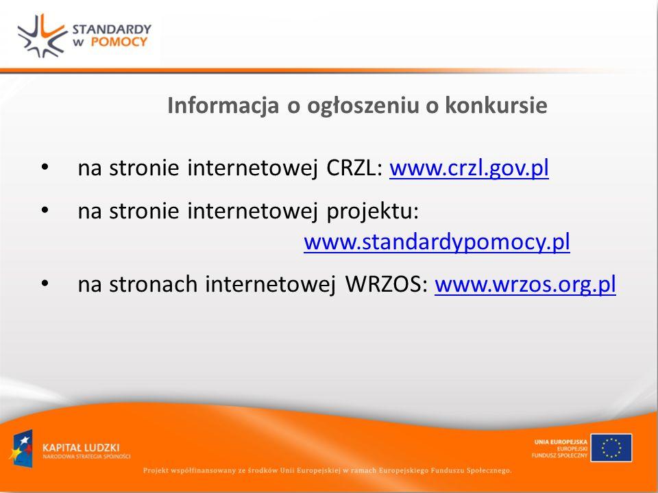 Informacja o ogłoszeniu o konkursie na stronie internetowej CRZL: www.crzl.gov.plwww.crzl.gov.pl na stronie internetowej projektu: www.standardypomocy