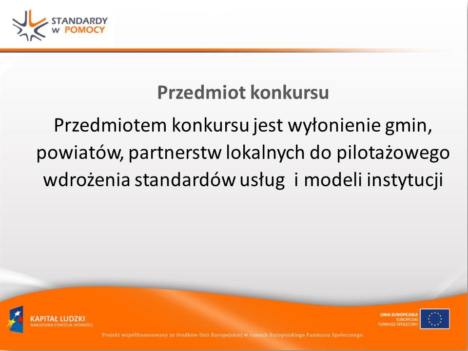 Przedmiot konkursu Przedmiotem konkursu jest wyłonienie gmin, powiatów, partnerstw lokalnych do pilotażowego wdrożenia standardów usług i modeli insty