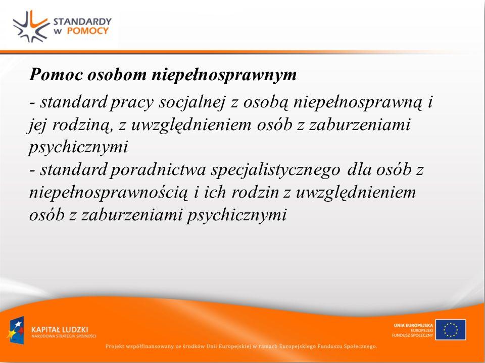 Pomoc osobom niepełnosprawnym - standard pracy socjalnej z osobą niepełnosprawną i jej rodziną, z uwzględnieniem osób z zaburzeniami psychicznymi - st