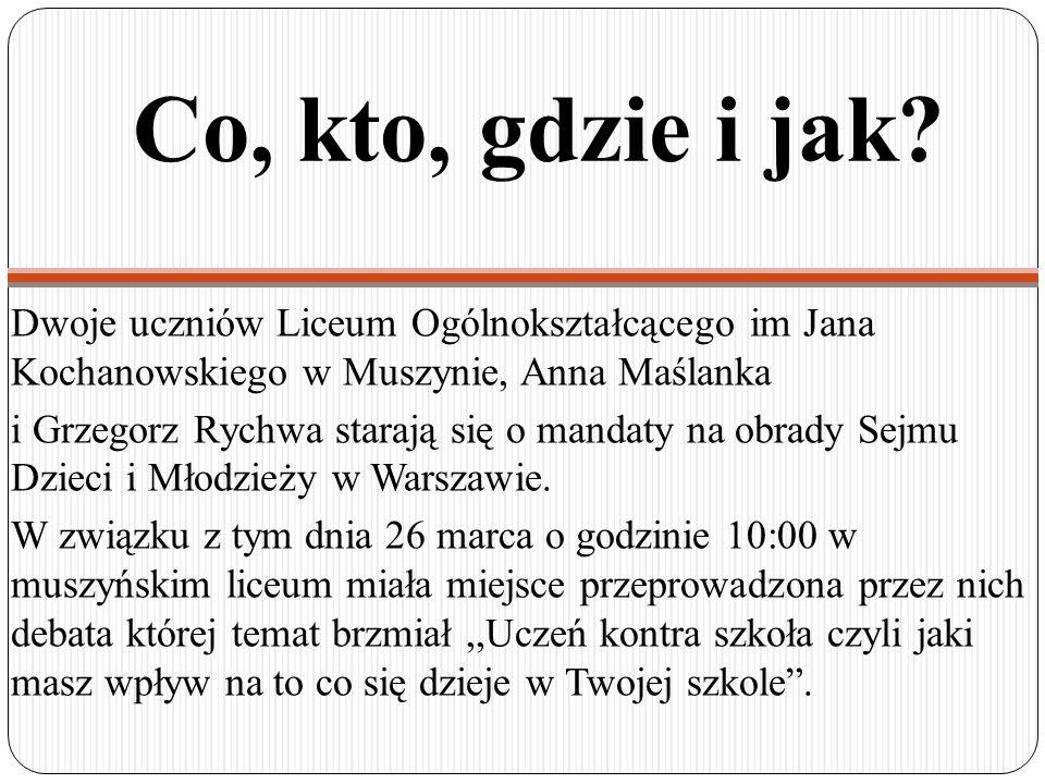 Co, kto, gdzie i jak? Dwoje uczniów Liceum Ogólnokształcącego im Jana Kochanowskiego w Muszynie, Anna Maślanka i Grzegorz Rychwa starają się o mandaty