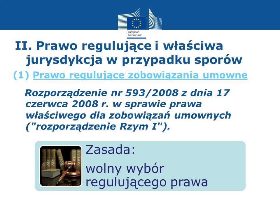II. Prawo regulujące i właściwa jurysdykcja w przypadku sporów Rozporządzenie nr 593/2008 z dnia 17 czerwca 2008 r. w sprawie prawa właściwego dla zob