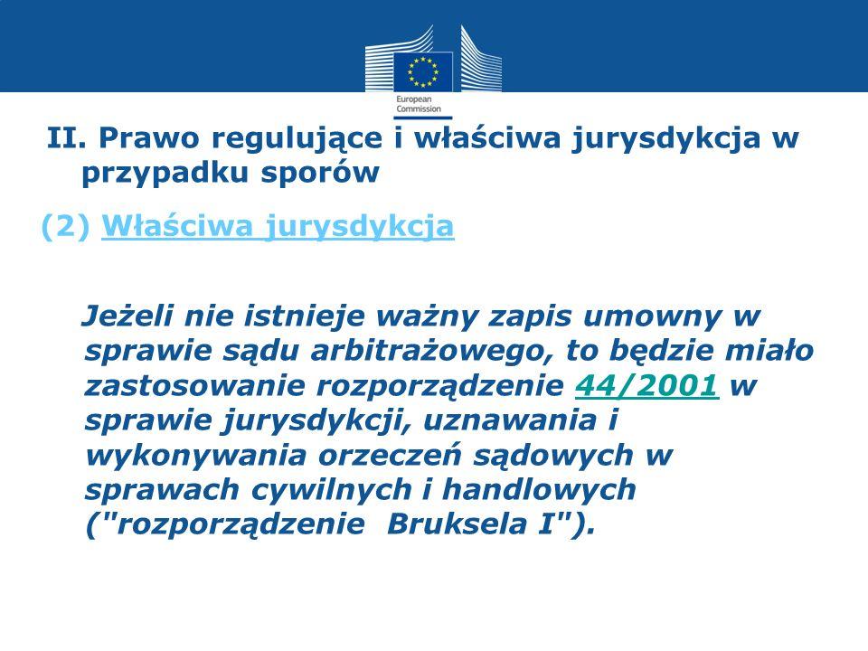 II. Prawo regulujące i właściwa jurysdykcja w przypadku sporów Jeżeli nie istnieje ważny zapis umowny w sprawie sądu arbitrażowego, to będzie miało za